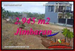 TANAH DIJUAL di JIMBARAN BALI 2,945 m2 LINGKUNGAN VILLA
